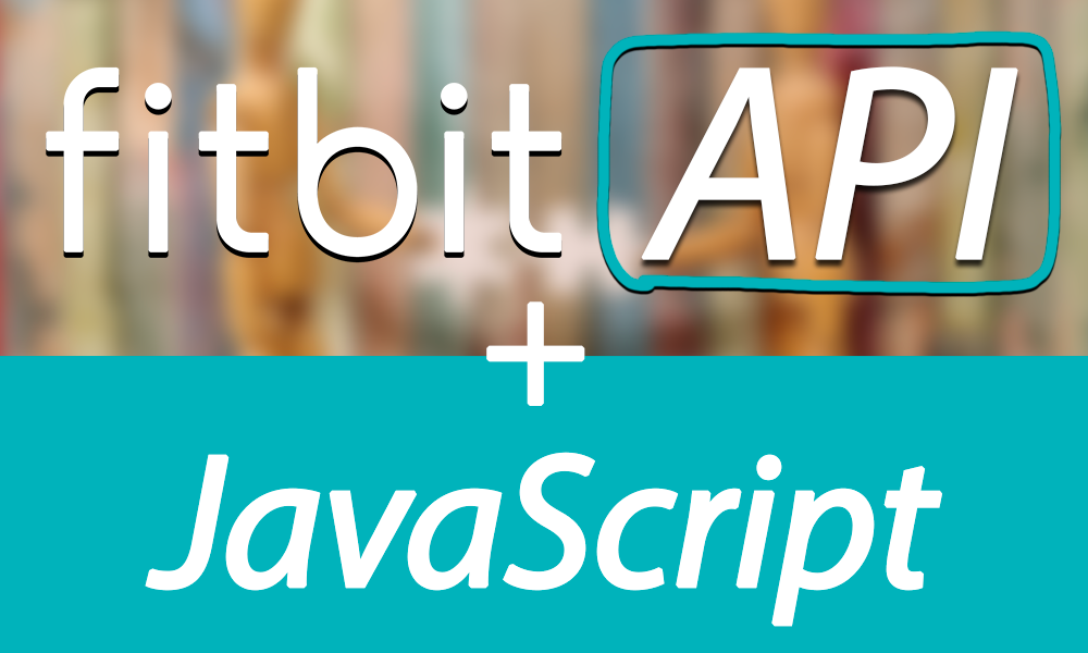 Fitbit API + JavaScript Web Tutorial with OAuth 2 0!