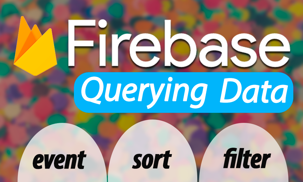 How To Query, Filter And Sort Firebase Real-Time Database
