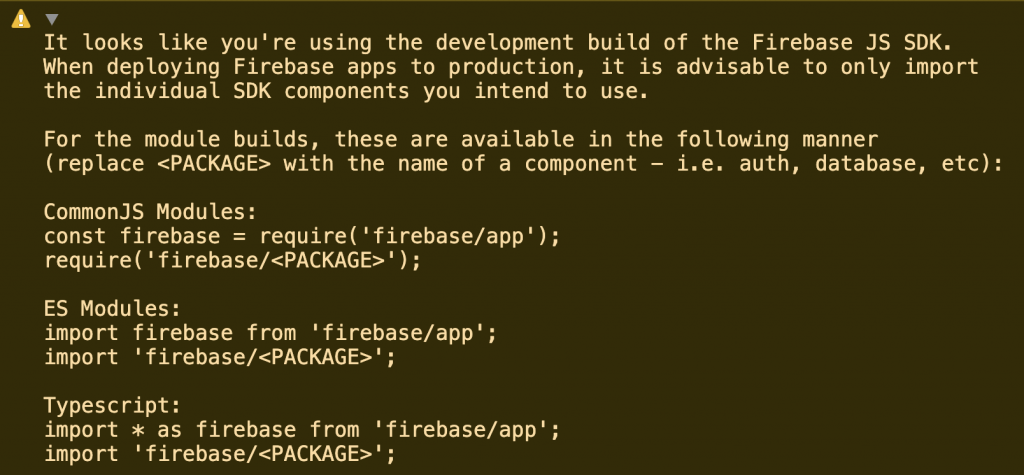 It looks like you're using the development build of the Firebase JS SDK. When deploying Firebase apps to production, it is advisable to only import the individual SDK components you intend to use.  For the module builds, these are available in the following manner (replace <PACKAGE> with the name of a component - i.e. auth, database, etc):  CommonJS Modules: const firebase = require('firebase/app'); require('firebase/<PACKAGE>');  ES Modules: import firebase from 'firebase/app'; import 'firebase/<PACKAGE>';  Typescript: import * as firebase from 'firebase/app'; import 'firebase/<PACKAGE>';